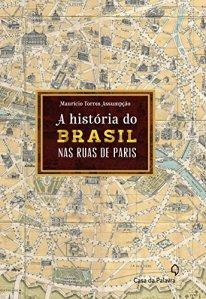 A História do Brasil pelas Ruas de Paris